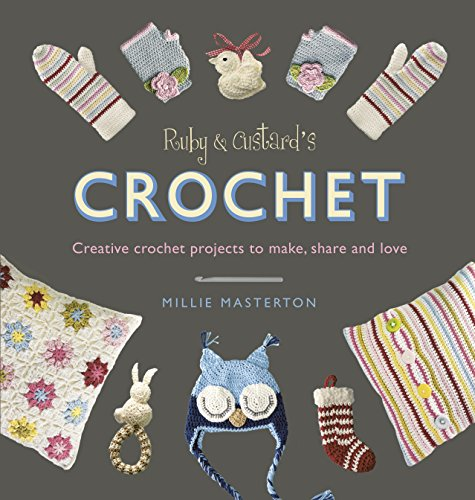Ruby and Custard's Crochet: Creative crochet projects to make, share and love By Ruby and Custard