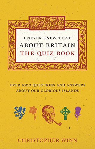 I Never Knew That About Britain: the Quiz Book: Over 1000 Questions and Answers About Our Glorious Isles by Christopher Winn