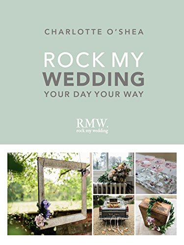 Rock My Wedding: Your Day Your Way By Charlotte O'Shea