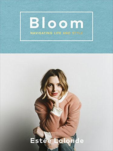 Bloom: navigating life and style by Estee Lalonde