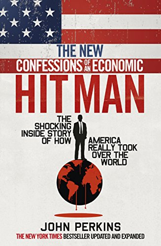 The New Confessions of an Economic Hit Man: The shocking story of how America really took over the world by John Perkins