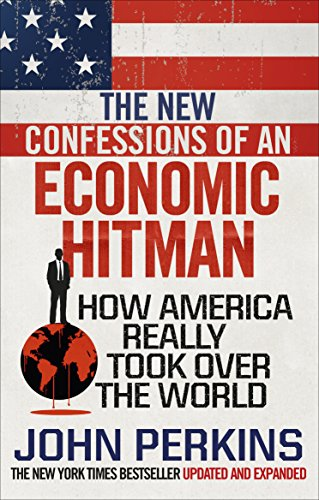 New Confessions of an Economic Hit Man By John Perkins