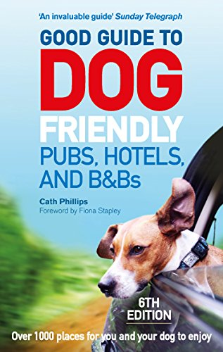 Good Guide to Dog Friendly Pubs, Hotels and B&Bs: 6th Edition By Catherine Phillips