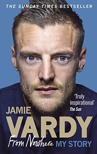 Jamie Vardy: From Nowhere, My Story By Jamie Vardy
