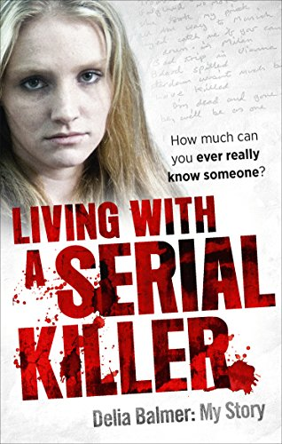 Living With a Serial Killer By Delia Balmer