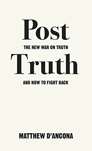 Post-Truth: The New War on Truth and How to Fight Back By Matthew D'Ancona