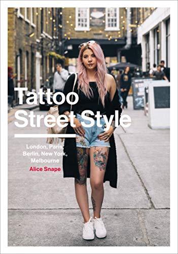 Tattoo Street Style: London, Brighton, Paris, Berlin, Amsterdam, New York, LA, Melbourne By Alice Snape