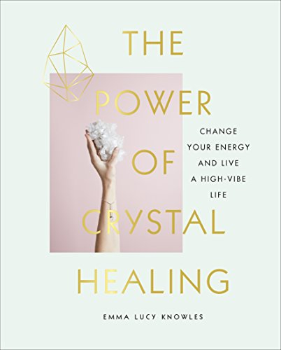 The Power of Crystal Healing: Change Your Energy and Live a High-vibe Life By Marion McGeough