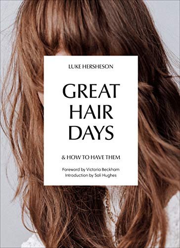 Great Hair Days: & How to Have Them By Luke Hersheson