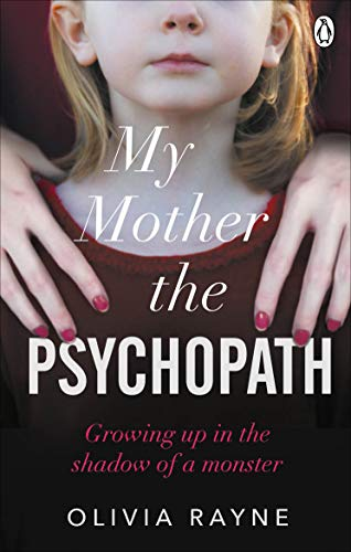 My Mother, the Psychopath: Growing up in the shadow of a monster By Olivia Rayne