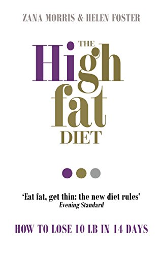 The High Fat Diet: How to lose 10 lb in 14 days By Zana Morris