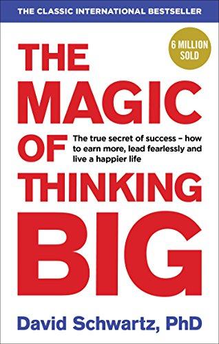 The Magic of Thinking Big By David J Schwartz