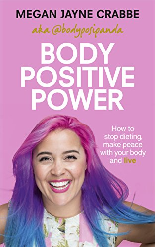 Body Positive Power: How to stop dieting, make peace with your body and live By Megan Jayne Crabbe