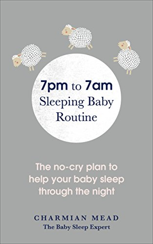 7pm to 7am Sleeping Baby Routine By Charmian Mead