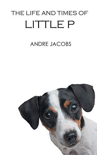 The Life And Times Of Little P By Andre Jacobs