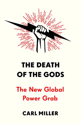 The Death of the Gods: The New Global Power Grab By Carl Miller