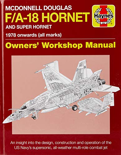 McDonnell Douglas F/A-18 Hornet and Super Hornet: An Insight Into the Design, Construction and Operation of the US Navy's Supersonic, All-Weather ... ... Manual) (Haynes Owners' Workshop Manual) By Steve Davies