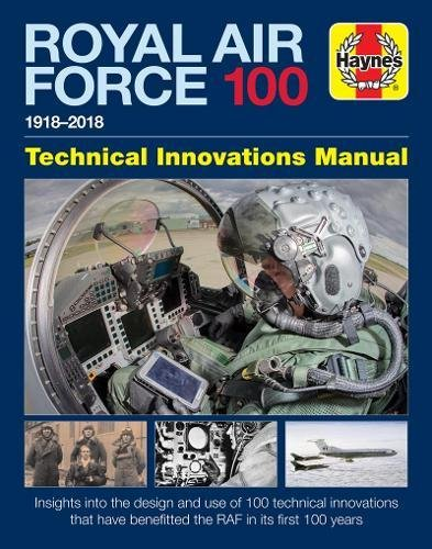 Royal Air Force 100 Technical Innovations Manual 2017 (Haynes Technical Innovations Manual) By Jonathan Falconer