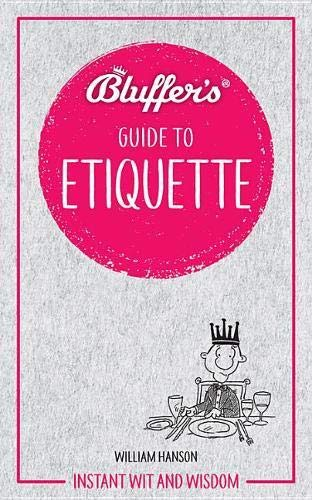 Bluffer's Guide to Etiquette By William Hanson