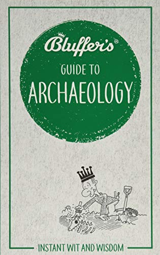 Bluffer's Guide to Archaeology By Paul Bahn