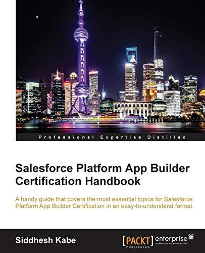 Salesforce Platform App Builder Certification Handbook By Siddhesh Kabe