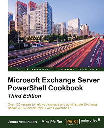 Microsoft Exchange Server PowerShell Cookbook - Third Edition By Jonas Andersson