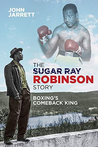 The Sugar Ray Robinson Story By John Jarrett
