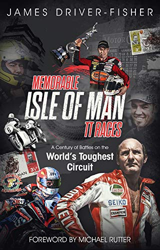 Memorable Isle of Man TT Races By James Driver-Fisher