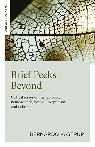Brief Peeks Beyond: Critical Essays on Metaphysics, Neuroscience, Free Will, Skepticism and Culture by Bernardo Kastrup