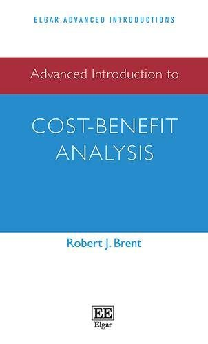 Advanced Introduction to Cost-Benefit Analysis By Robert J. Brent