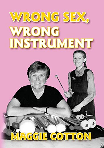 Wrong Sex, Wrong Instrument By Maggie Cotton