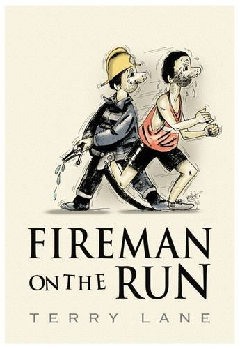 Fireman on the Run By Terry Lane