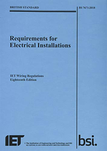 Requirements for Electrical Installations, IET Wiring Regulations, Eighteenth Edition, BS 7671:2018 By The Institution of Engineering and Technology