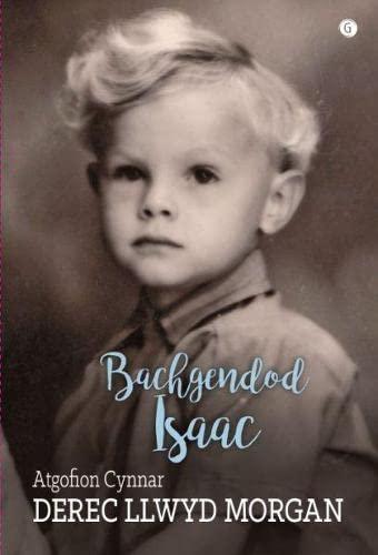 Bachgendod Isaac - Atgofion Cynnar Derec Llwyd Morgan By Derec Llwyd Morgan