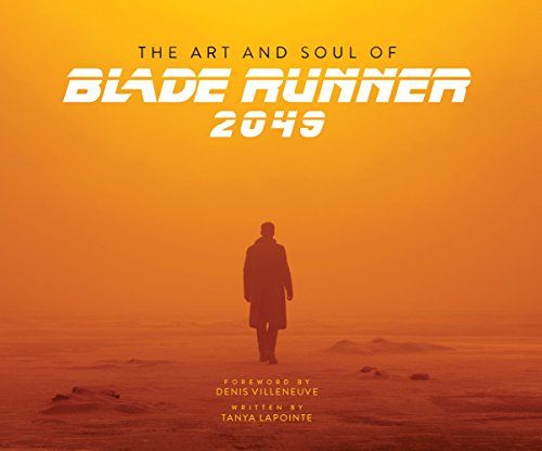 The Art and Soul of Blade Runner 2049 By Tanya Lapointe