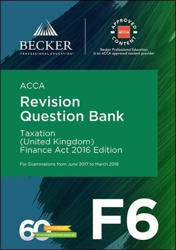 ACCA Approved - F6 Taxation (UK) - Finance Act 2016 (June 2017 to March 2018 Exams) By Becker Professional Education