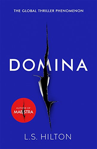 Domina: More dangerous. More shocking. The thrilling new bestseller from the author of MAESTRA (Maestra 2) By L. S. Hilton