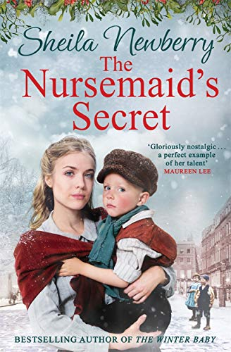 The Nursemaid's Secret: a heartwarming festive saga from the author of The Winter Baby By Sheila Newberry