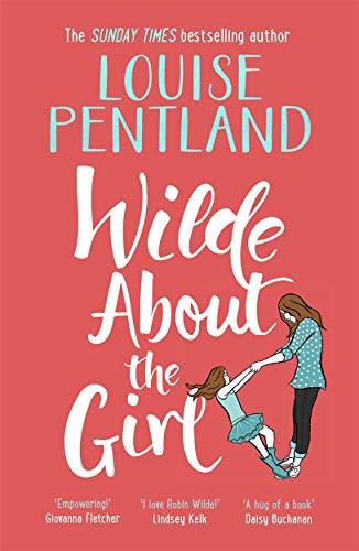 Wilde About The Girl: 'Hilariously funny with depth and emotion, delightful' Heat (Robin Wilde) By Louise Pentland