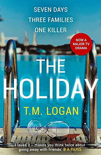 The Holiday: This summer take a trip you won't forget . . . By T.M. Logan