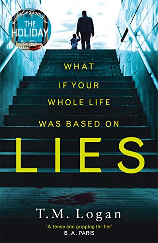 Lies: The number 1 bestselling psychological thriller that you won't be able to put down! By T. M. Logan