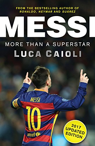 Messi - 2017 Updated Edition By Luca Caioli