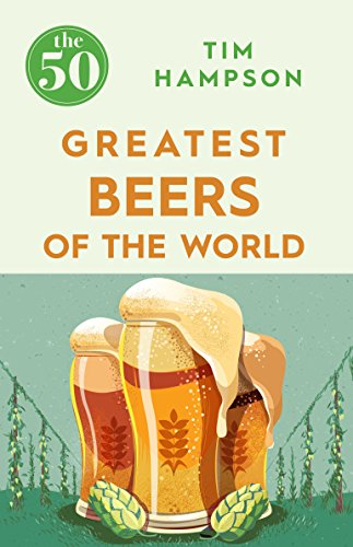 The 50 Greatest Beers of the World By Tim Hampson