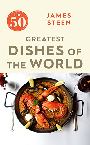 The 50 Greatest Dishes of the World By James Steen