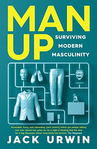 Man Up: Surviving Modern Masculinity By Jack Urwin