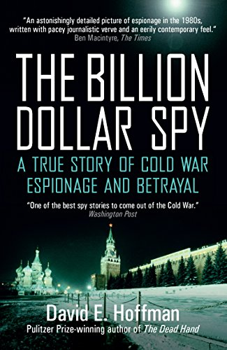 The Billion Dollar Spy: A True Story of Cold War Espionage and Betrayal By David E. Hoffman