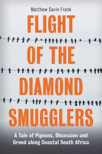 Flight of the Diamond Smugglers By Matthew Gavin Frank