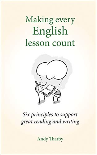 Making Every English Lesson Count: Six principles to support great reading and writing (Making Every Lesson Count) By Andy Tharby