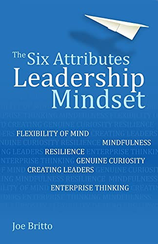 The Six Attributes of a Leadership Mindset By Joe Britto