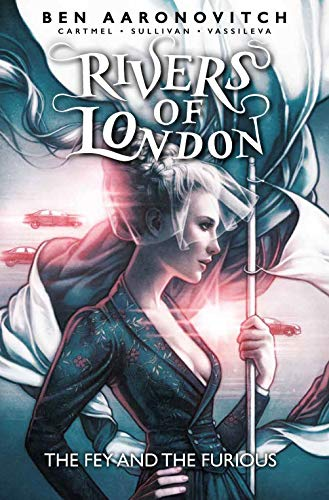 Rivers of London: The Fey and the Furious By Ben Aaronovitch